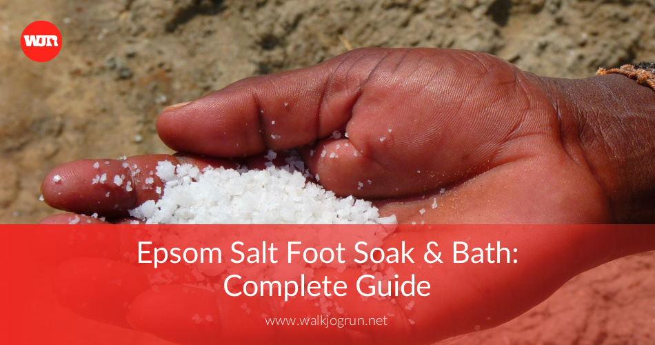 Epsom Salt Foot Soak & Bath: Complete Guide in 2019 | WalkJogRun