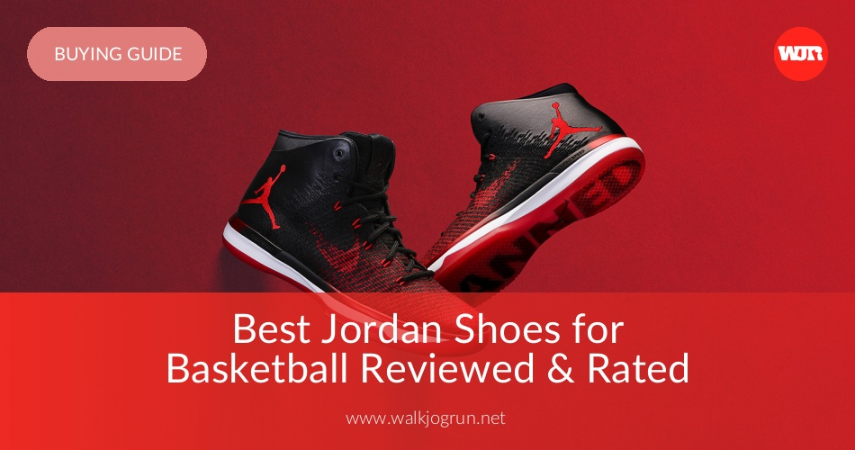e07671ea1f0 10 Best Jordan Shoes Reviewed & Rated in 2019 | WalkJogRun