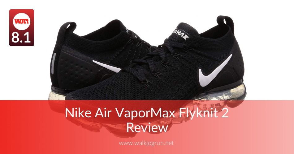 598dd054cb84 Nike Air VaporMax Flyknit 2 Reviewed   Rated in 2019